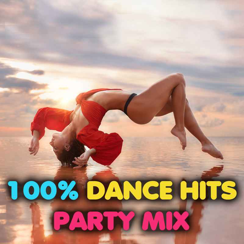 100% Dance Hits Party Mix Summer 2021